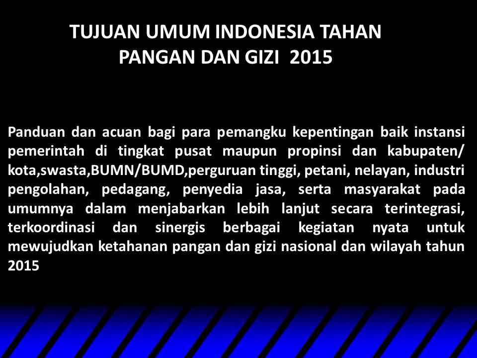 TUJUAN UMUM INDONESIA TAHAN PANGAN DAN GIZI 2015