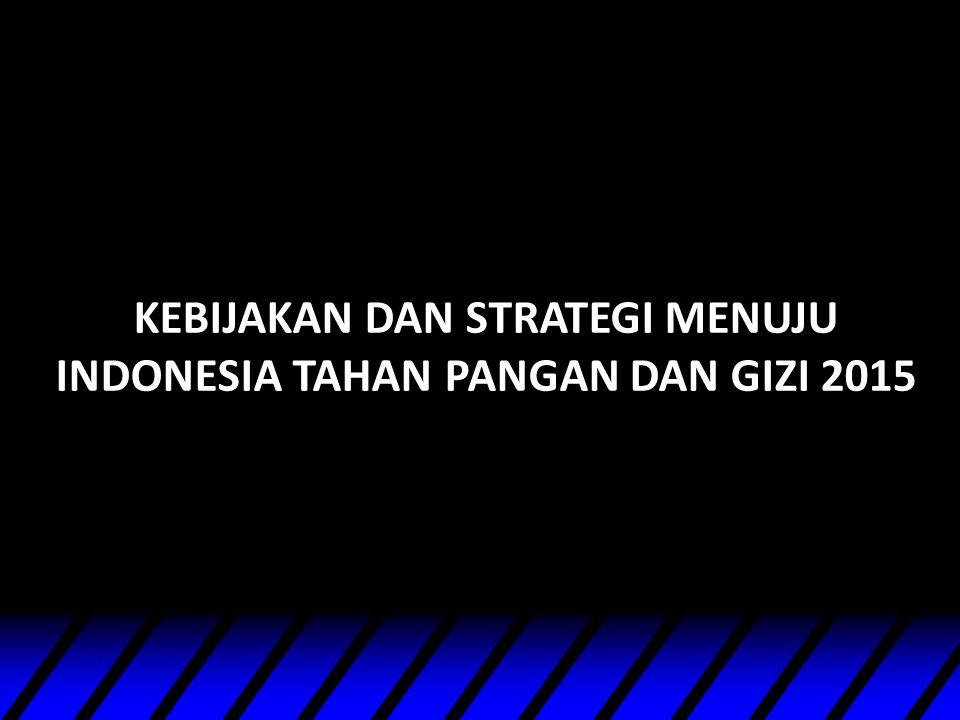 KEBIJAKAN DAN STRATEGI MENUJU INDONESIA TAHAN PANGAN DAN GIZI 2015