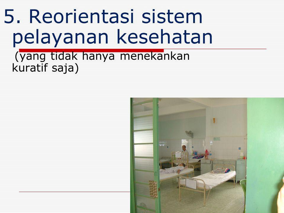 5. Reorientasi sistem pelayanan kesehatan