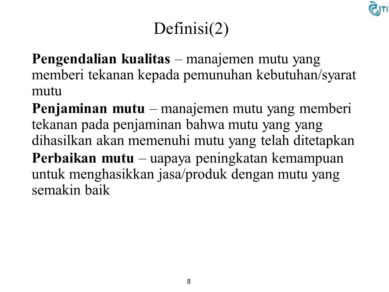 Definisi(2) Pengendalian kualitas – manajemen mutu yang memberi tekanan kepada pemunuhan kebutuhan/syarat mutu.