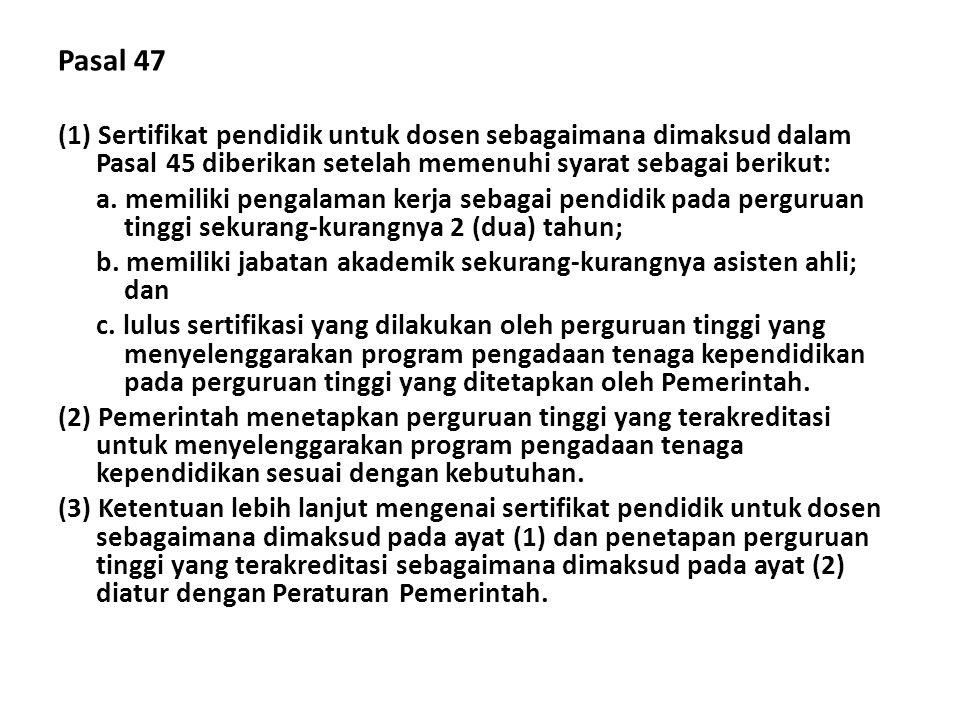 Pasal 47 (1) Sertifikat pendidik untuk dosen sebagaimana dimaksud dalam Pasal 45 diberikan setelah memenuhi syarat sebagai berikut: