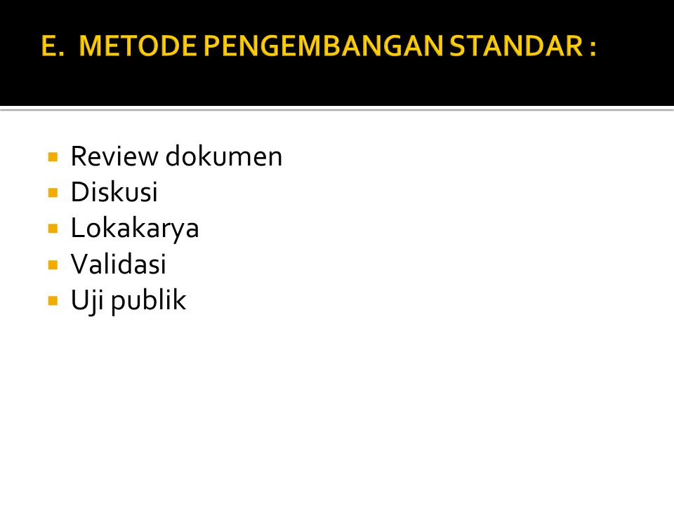E. METODE PENGEMBANGAN STANDAR :
