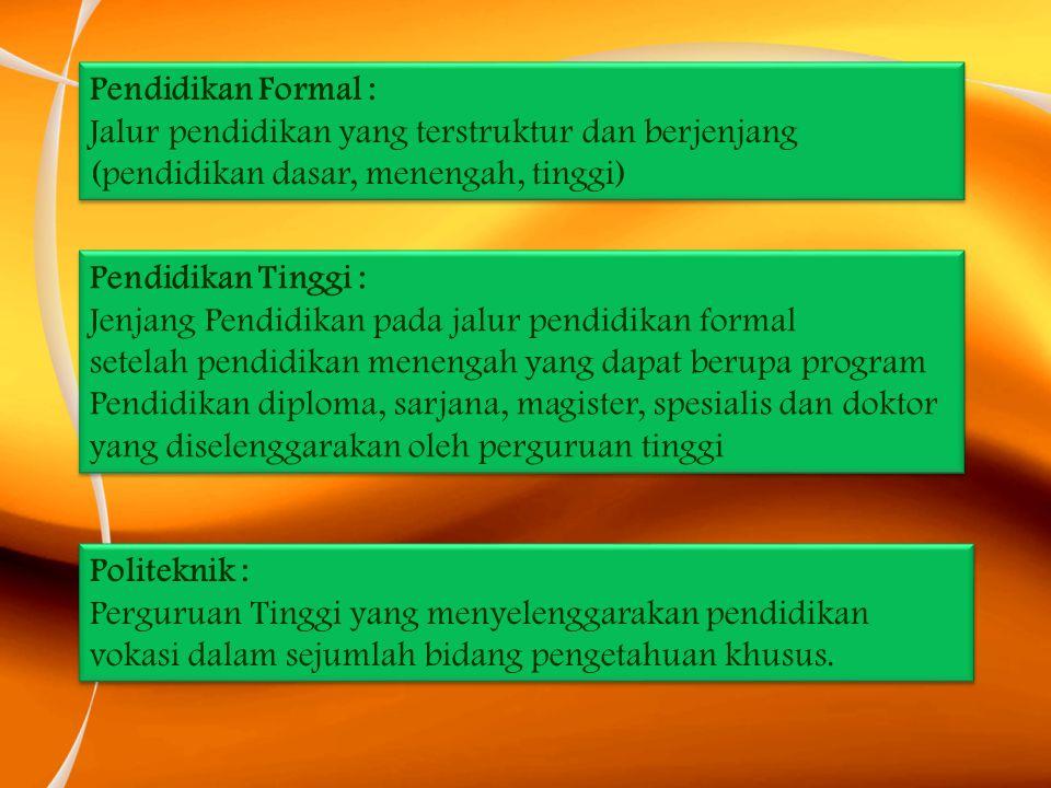 Pendidikan Formal : Jalur pendidikan yang terstruktur dan berjenjang. (pendidikan dasar, menengah, tinggi)