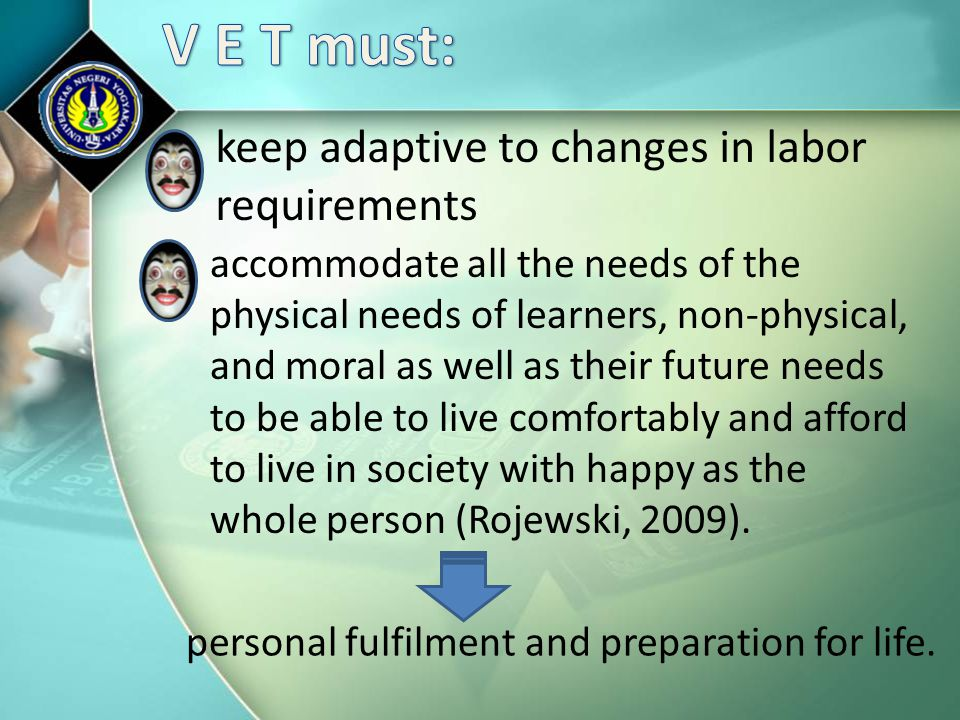 V E T must: keep adaptive to changes in labor requirements
