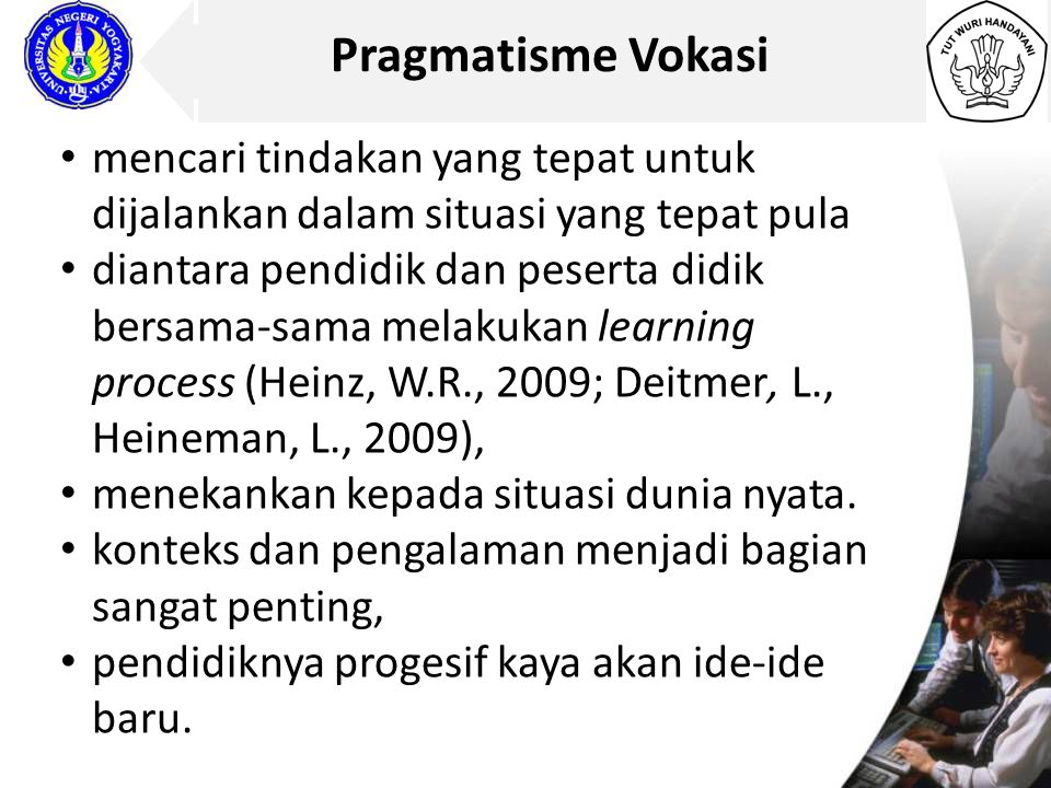 Pragmatisme Vokasi mencari tindakan yang tepat untuk dijalankan dalam situasi yang tepat pula.