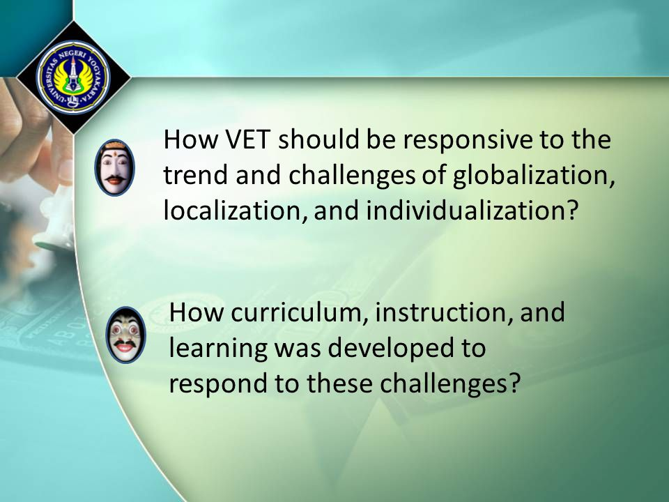 How VET should be responsive to the trend and challenges of globalization, localization, and individualization