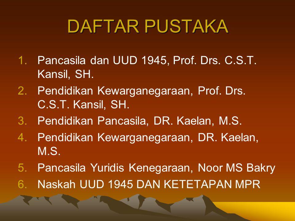 DAFTAR PUSTAKA Pancasila dan UUD 1945, Prof. Drs. C.S.T. Kansil, SH.