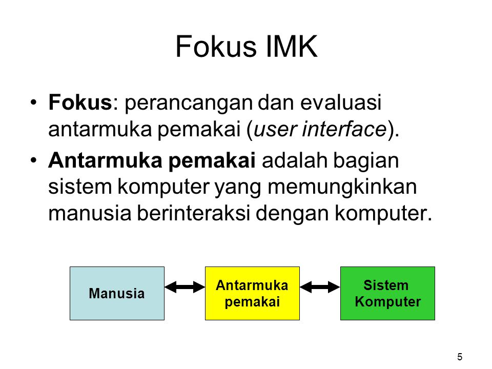 Fokus IMK Fokus: perancangan dan evaluasi antarmuka pemakai (user interface).