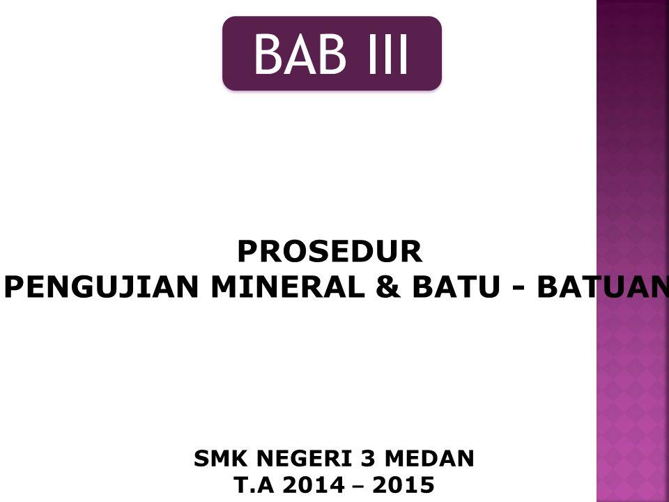 PENGUJIAN MINERAL & BATU - BATUAN