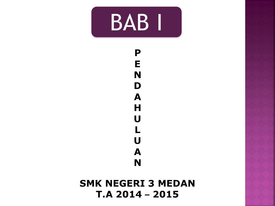 BAB I P E N D A H U L SMK NEGERI 3 MEDAN T.A 2014 – 2015
