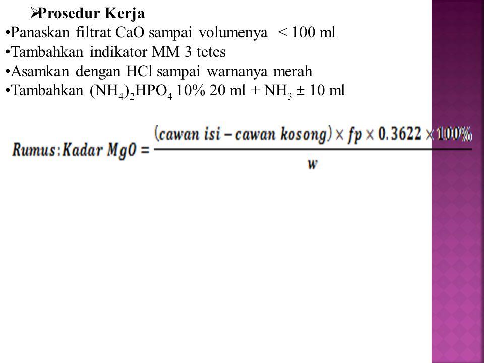 Prosedur Kerja Panaskan filtrat CaO sampai volumenya < 100 ml. Tambahkan indikator MM 3 tetes. Asamkan dengan HCl sampai warnanya merah.
