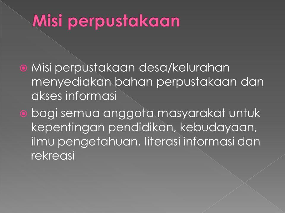 Misi perpustakaan Misi perpustakaan desa/kelurahan menyediakan bahan perpustakaan dan akses informasi.