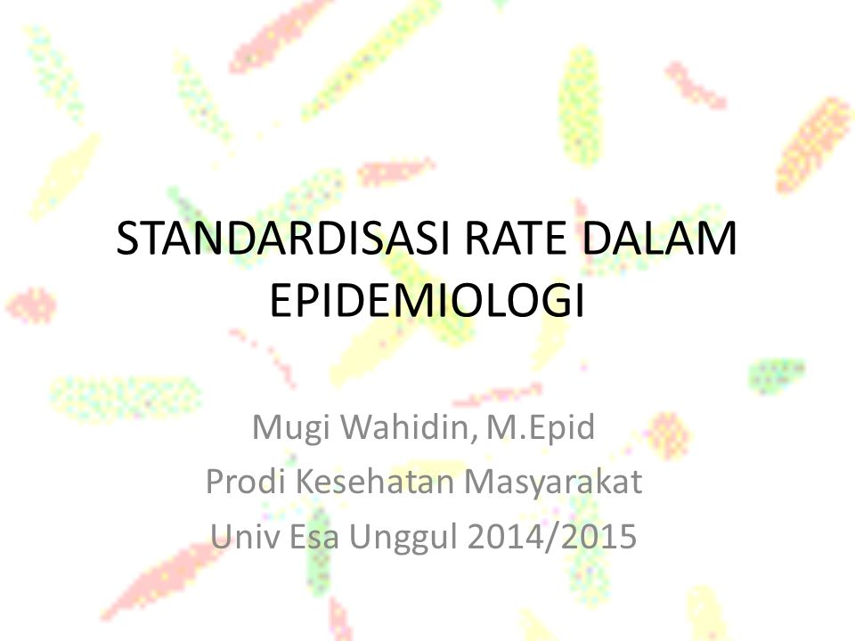STANDARDISASI RATE DALAM EPIDEMIOLOGI