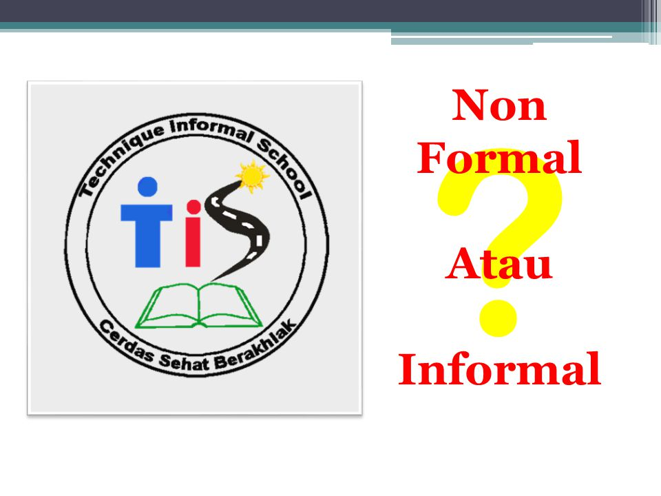 Non Formal Atau Informal