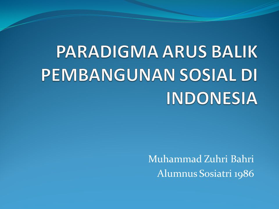 PARADIGMA ARUS BALIK PEMBANGUNAN SOSIAL DI INDONESIA