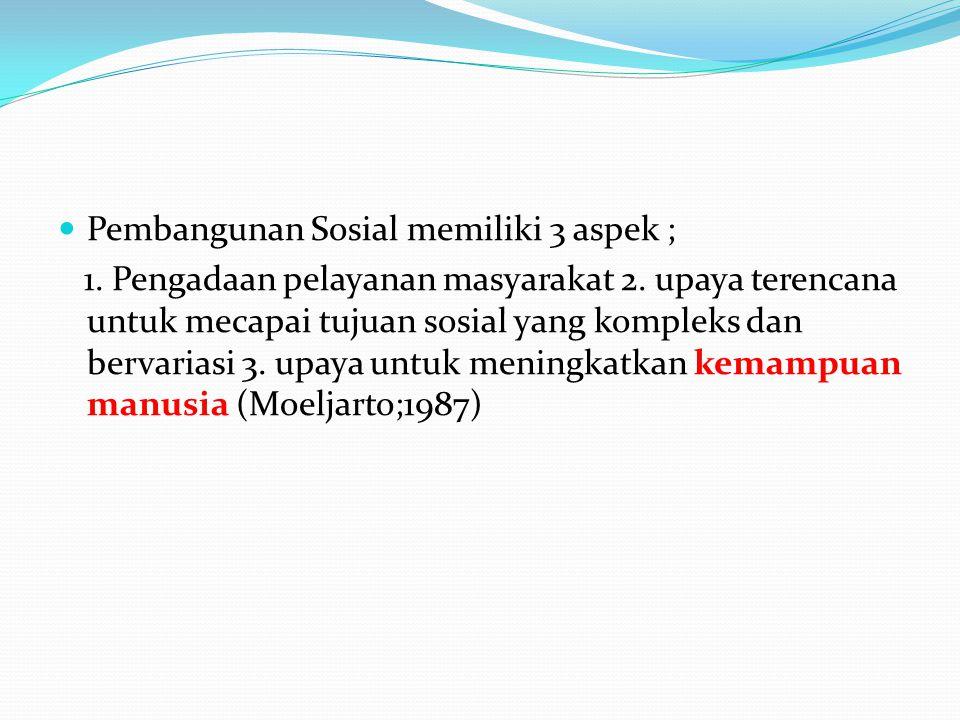 Pembangunan Sosial memiliki 3 aspek ;