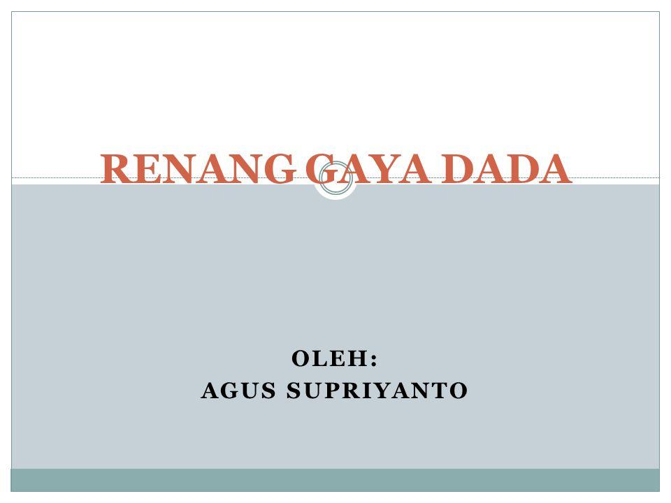 RENANG GAYA DADA Oleh: AGUS Supriyanto