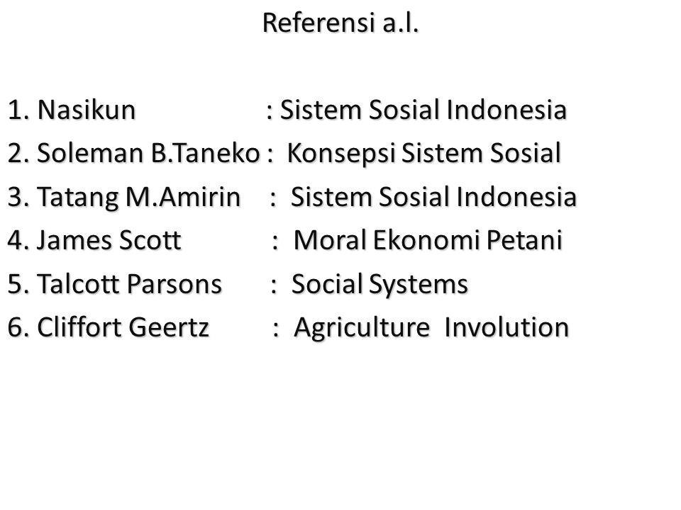 Referensi a.l. 1. Nasikun : Sistem Sosial Indonesia. 2. Soleman B.Taneko : Konsepsi Sistem Sosial.