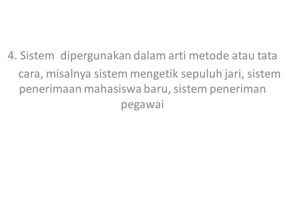 4. Sistem dipergunakan dalam arti metode atau tata