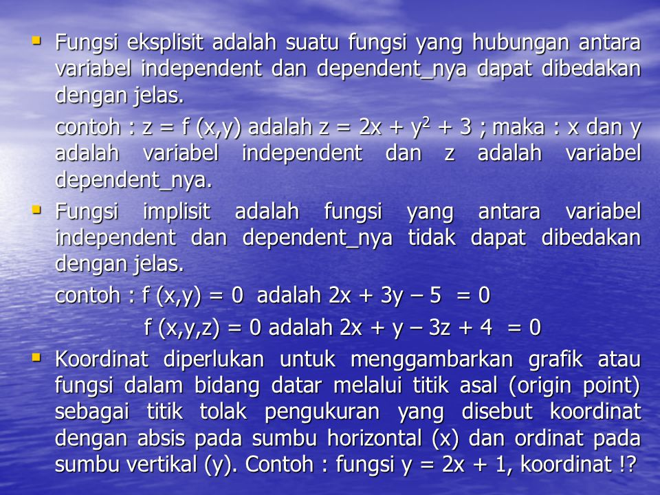 Fungsi eksplisit adalah suatu fungsi yang hubungan antara variabel independent dan dependent_nya dapat dibedakan dengan jelas.