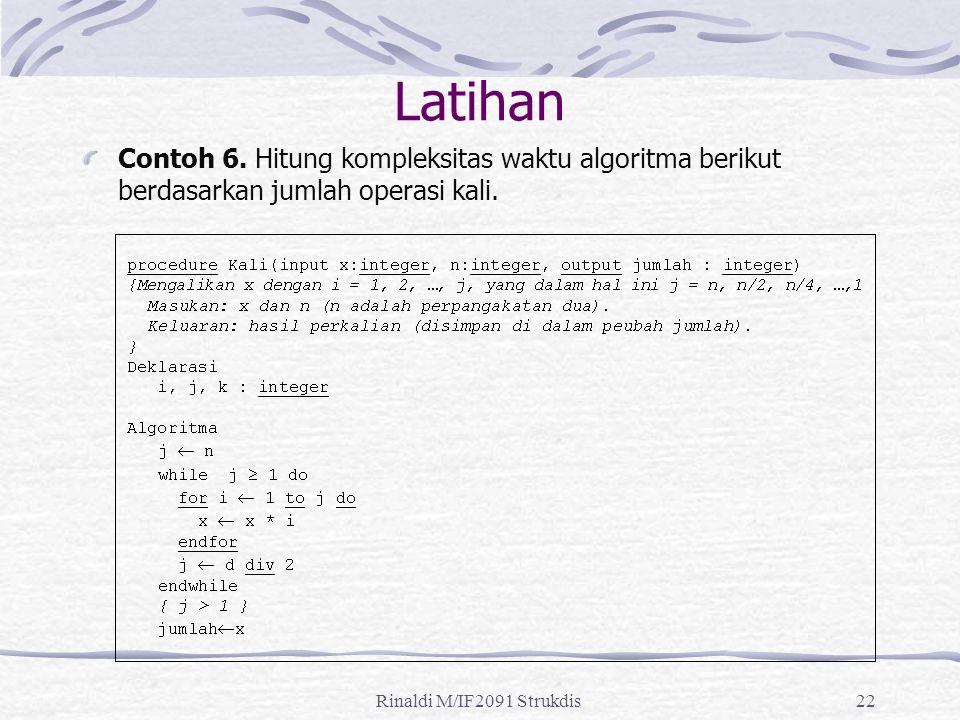 Latihan Contoh 6. Hitung kompleksitas waktu algoritma berikut berdasarkan jumlah operasi kali.