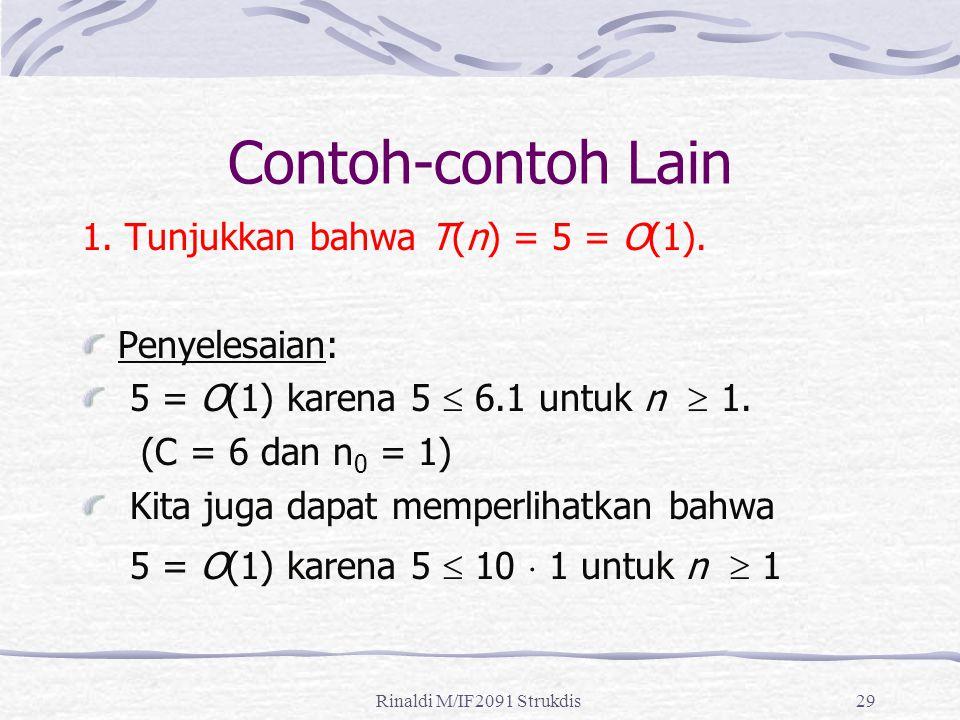 Contoh-contoh Lain 1. Tunjukkan bahwa T(n) = 5 = O(1). Penyelesaian: