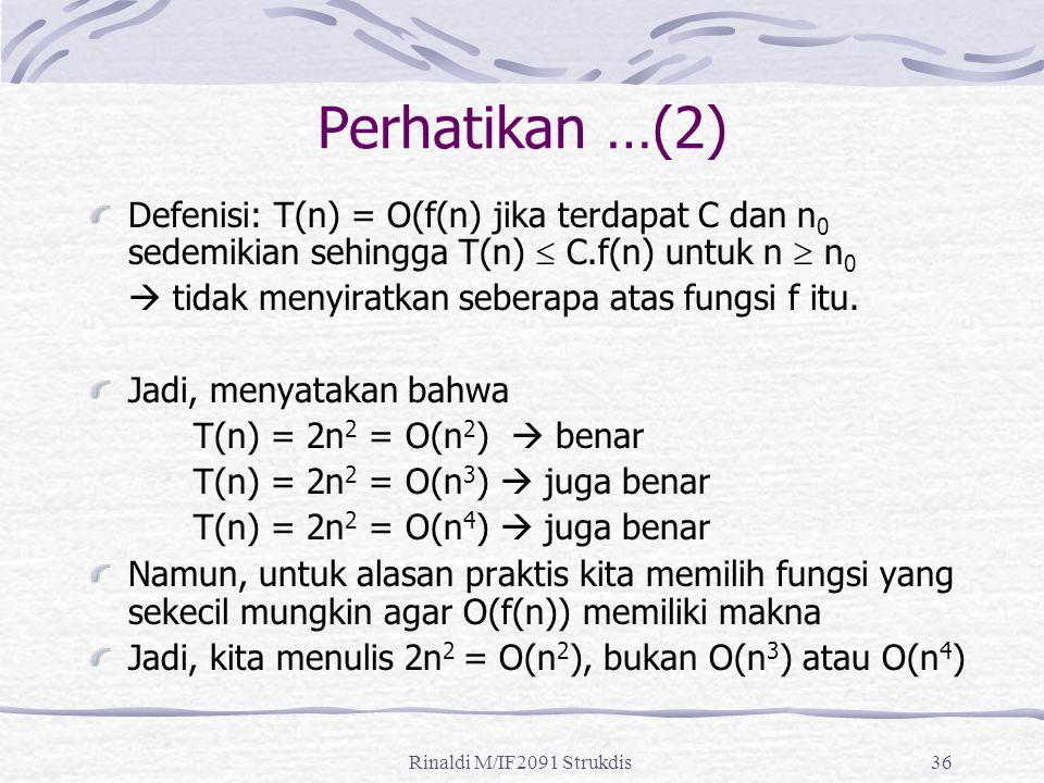 Perhatikan …(2) Defenisi: T(n) = O(f(n) jika terdapat C dan n0 sedemikian sehingga T(n)  C.f(n) untuk n  n0.