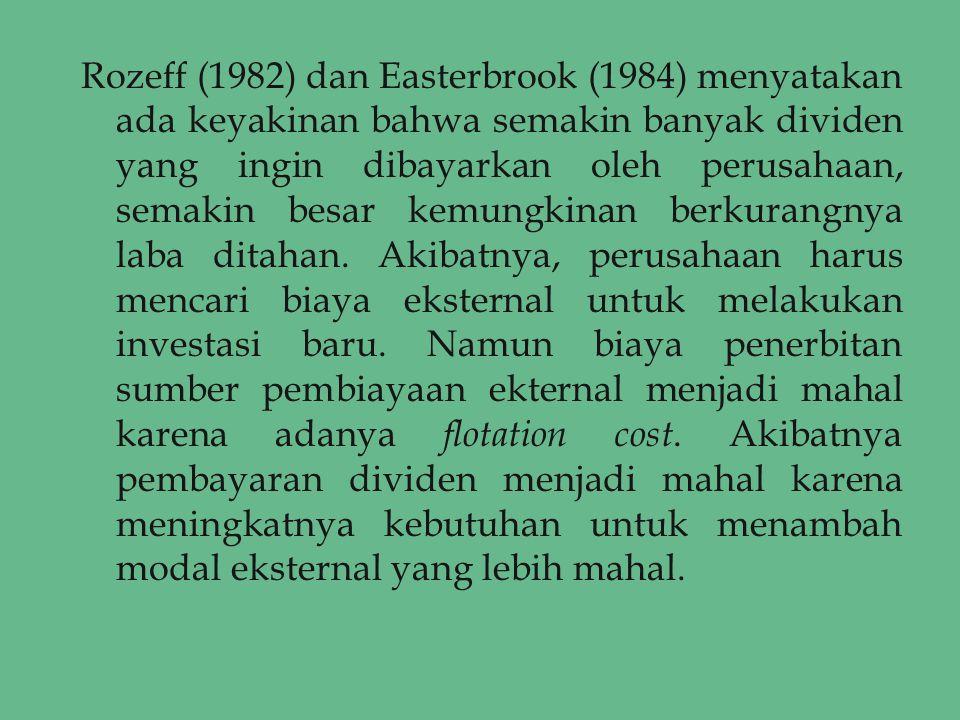 Rozeff (1982) dan Easterbrook (1984) menyatakan ada keyakinan bahwa semakin banyak dividen yang ingin dibayarkan oleh perusahaan, semakin besar kemungkinan berkurangnya laba ditahan.