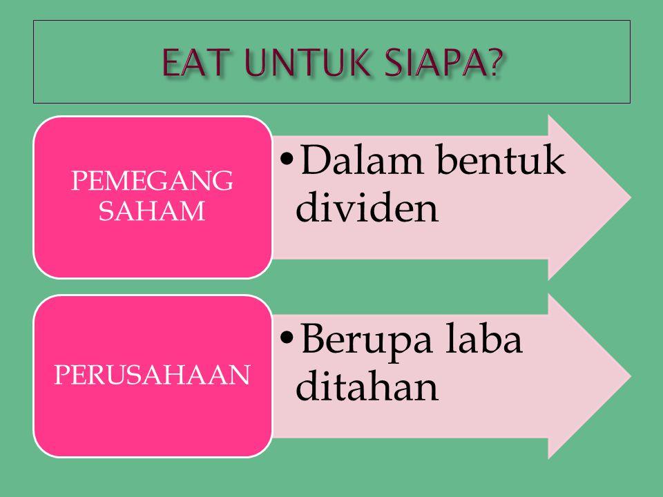 EAT UNTUK SIAPA PEMEGANG SAHAM Dalam bentuk dividen PERUSAHAAN