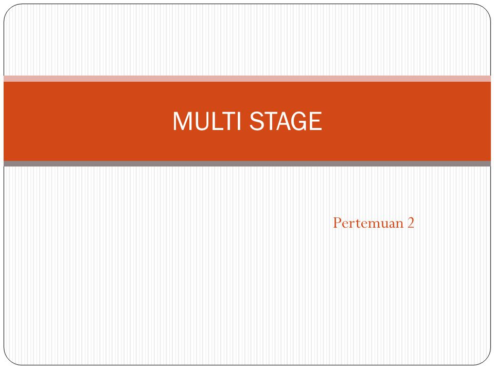 MULTI STAGE Pertemuan 2