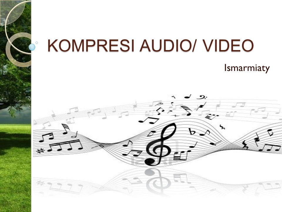 KOMPRESI AUDIO/ VIDEO Ismarmiaty