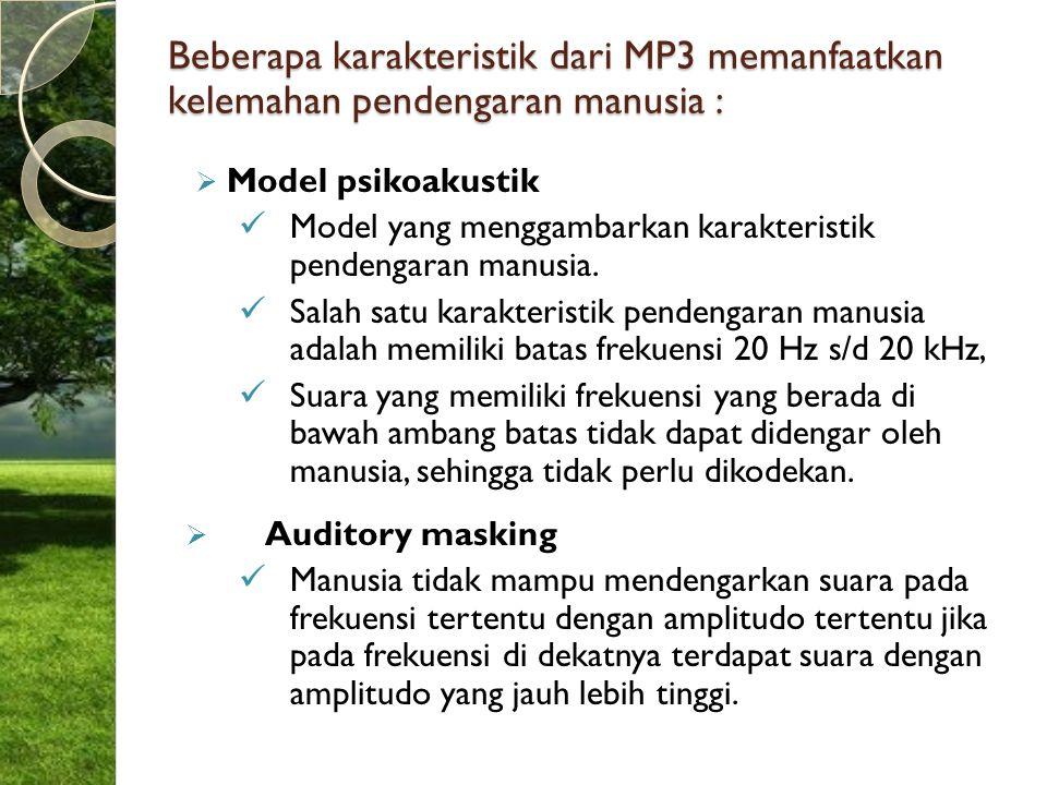 Beberapa karakteristik dari MP3 memanfaatkan kelemahan pendengaran manusia :