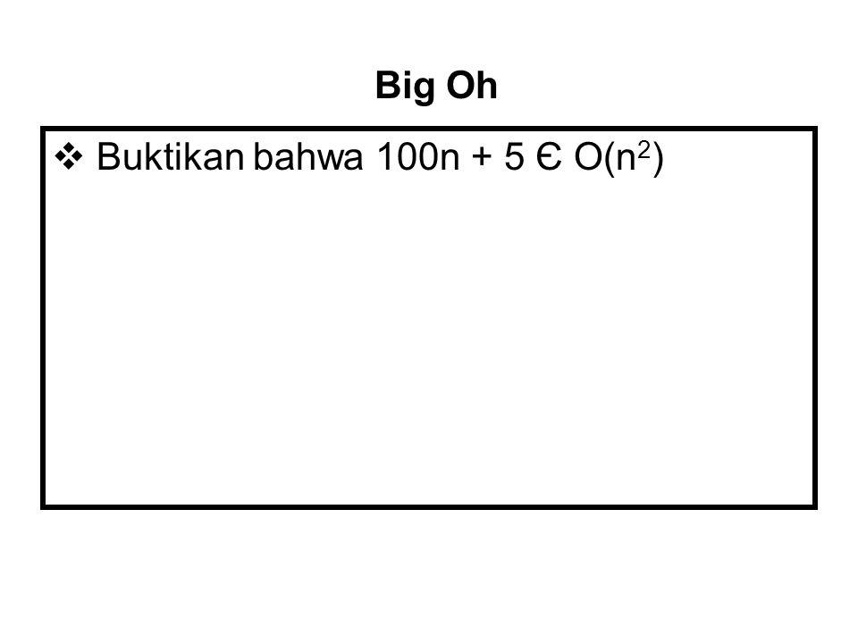 Big Oh Buktikan bahwa 100n + 5 Є O(n2)