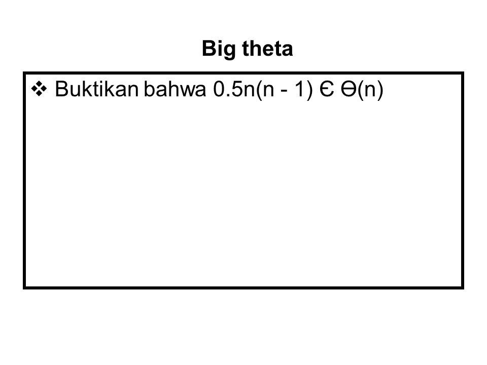 Big theta Buktikan bahwa 0.5n(n - 1) Є Ө(n)