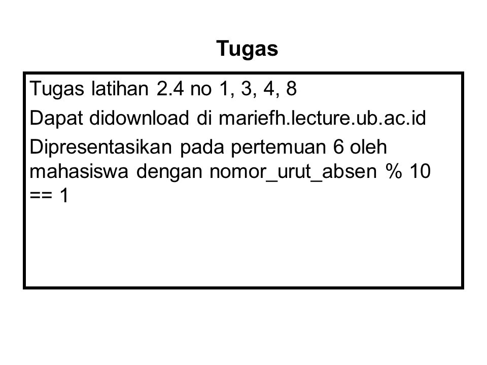 Tugas Tugas latihan 2.4 no 1, 3, 4, 8. Dapat didownload di mariefh.lecture.ub.ac.id.