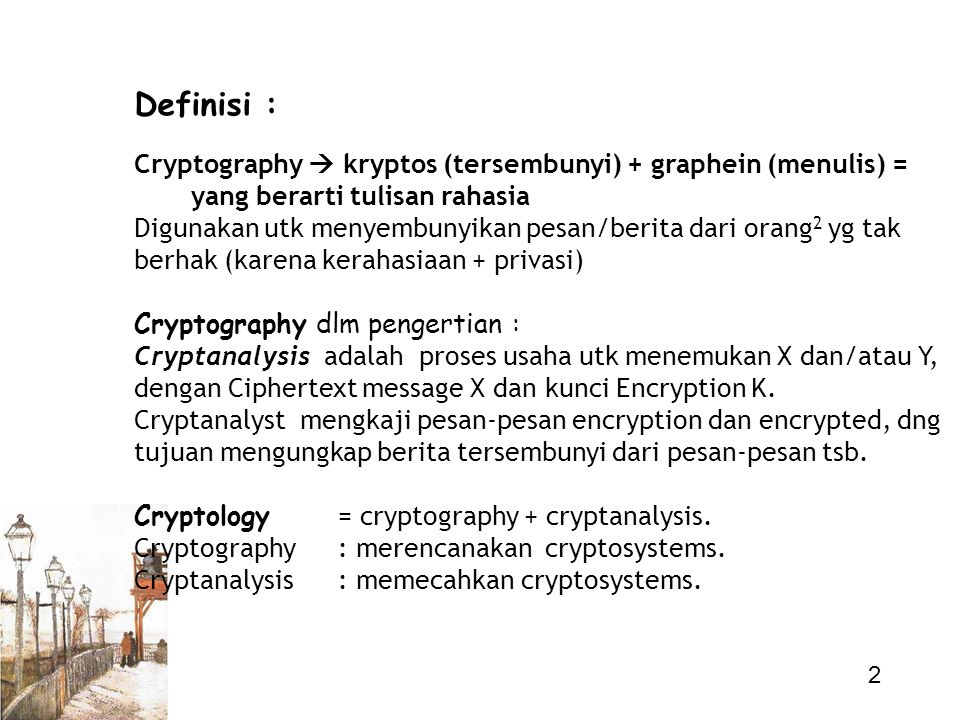 Definisi : Cryptography  kryptos (tersembunyi) + graphein (menulis) =