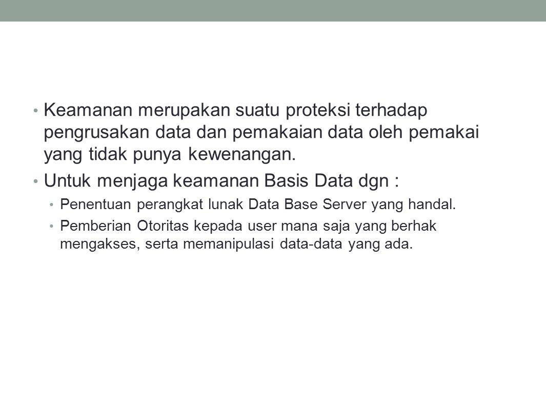 Untuk menjaga keamanan Basis Data dgn :