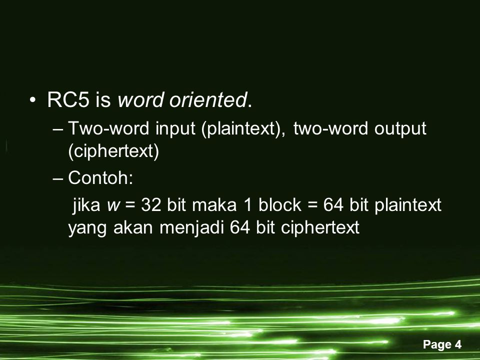 RC5 is word oriented. Two-word input (plaintext), two-word output (ciphertext) Contoh: