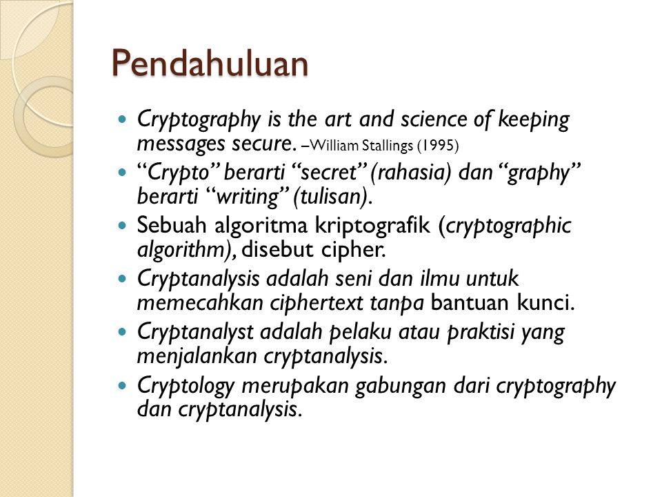 Pendahuluan Cryptography is the art and science of keeping messages secure. –William Stallings (1995)