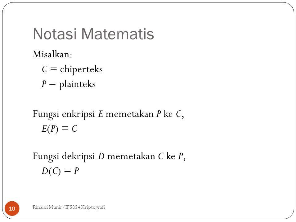 Notasi Matematis Misalkan: C = chiperteks P = plainteks Fungsi enkripsi E memetakan P ke C, E(P) = C Fungsi dekripsi D memetakan C ke P, D(C) = P