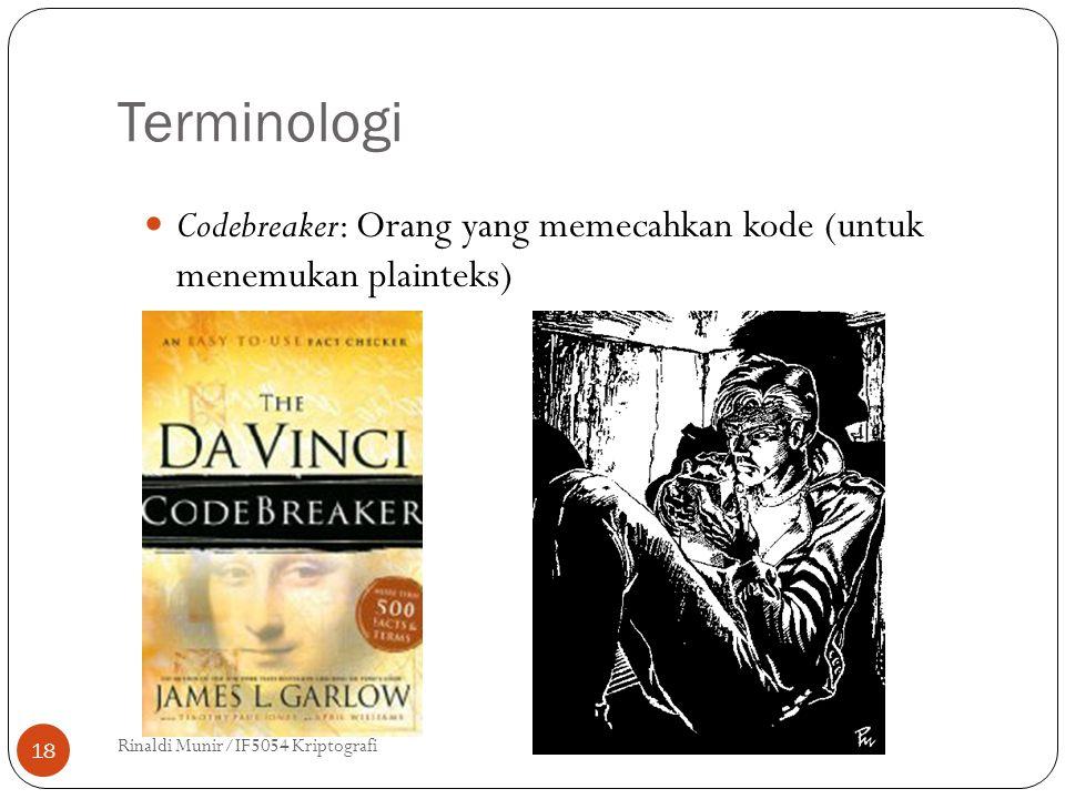 Terminologi Codebreaker: Orang yang memecahkan kode (untuk menemukan plainteks) Rinaldi Munir/IF5054 Kriptografi.