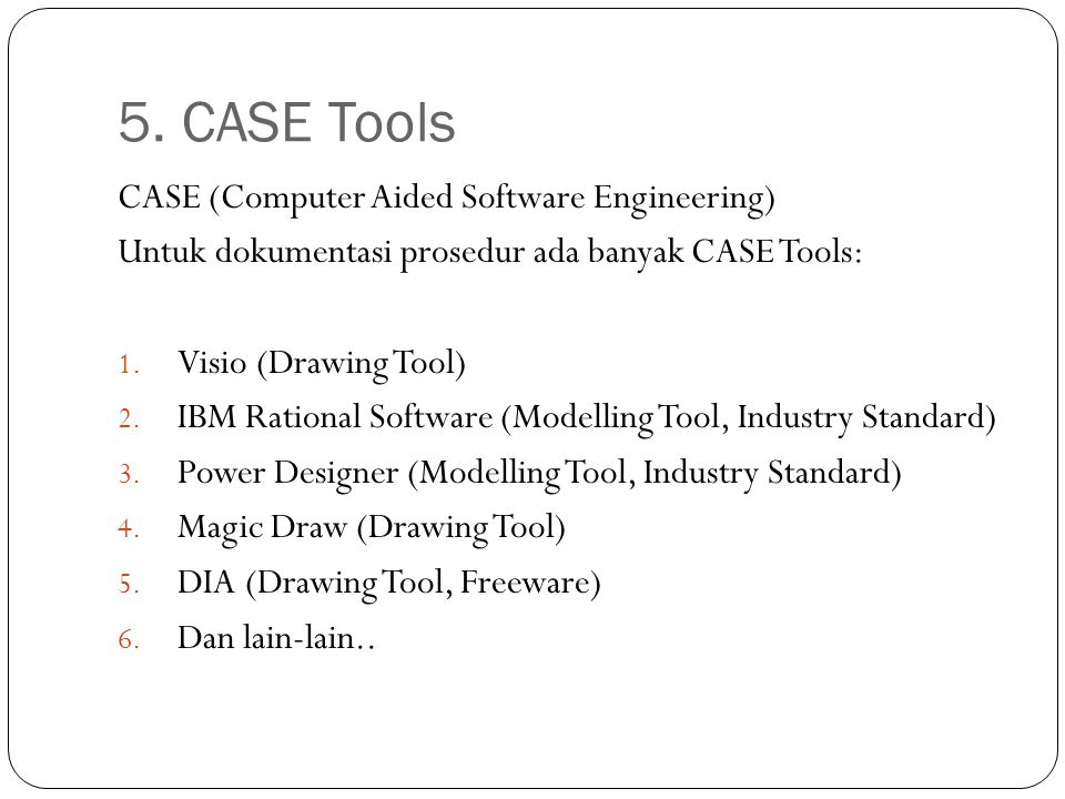 5. CASE Tools CASE (Computer Aided Software Engineering)