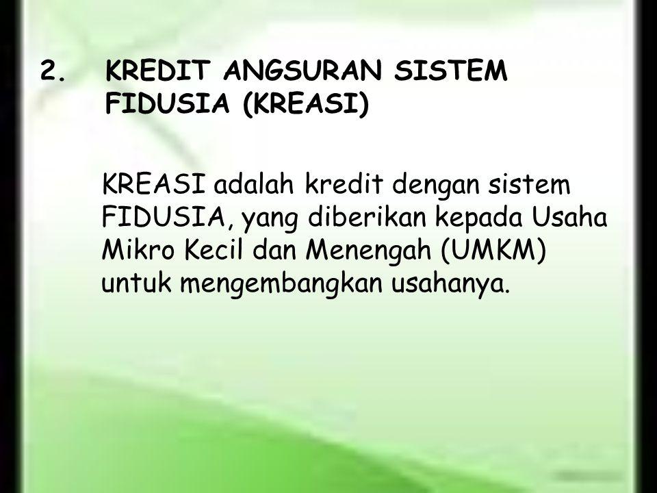 2. KREDIT ANGSURAN SISTEM FIDUSIA (KREASI)