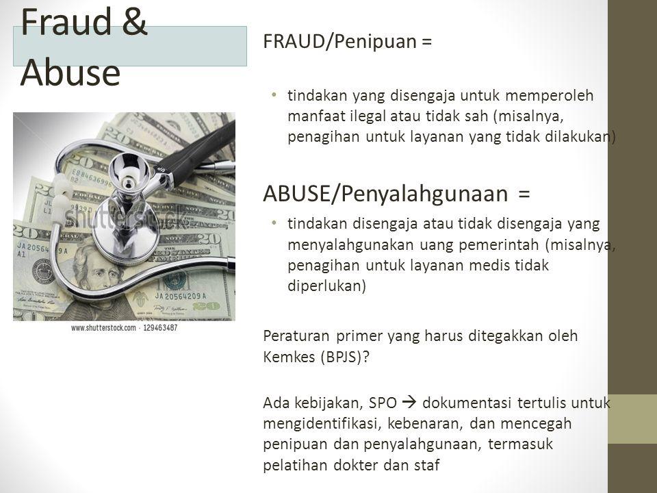 Fraud & Abuse ABUSE/Penyalahgunaan = FRAUD/Penipuan =