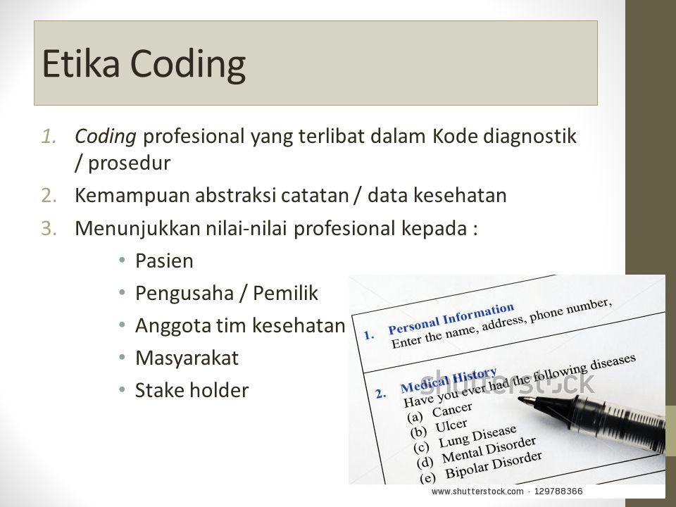 Etika Coding Coding profesional yang terlibat dalam Kode diagnostik / prosedur. Kemampuan abstraksi catatan / data kesehatan.