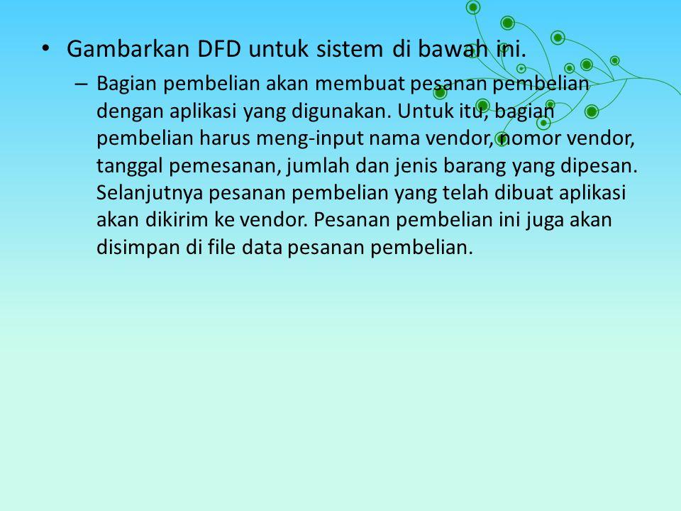 Gambarkan DFD untuk sistem di bawah ini.
