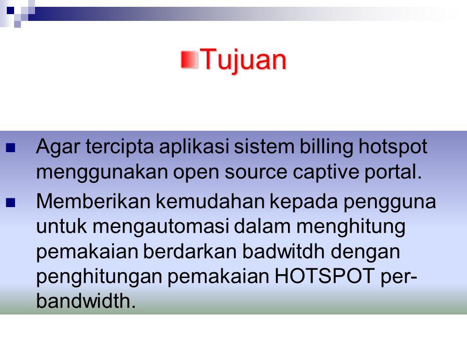 Tujuan Agar tercipta aplikasi sistem billing hotspot menggunakan open source captive portal.