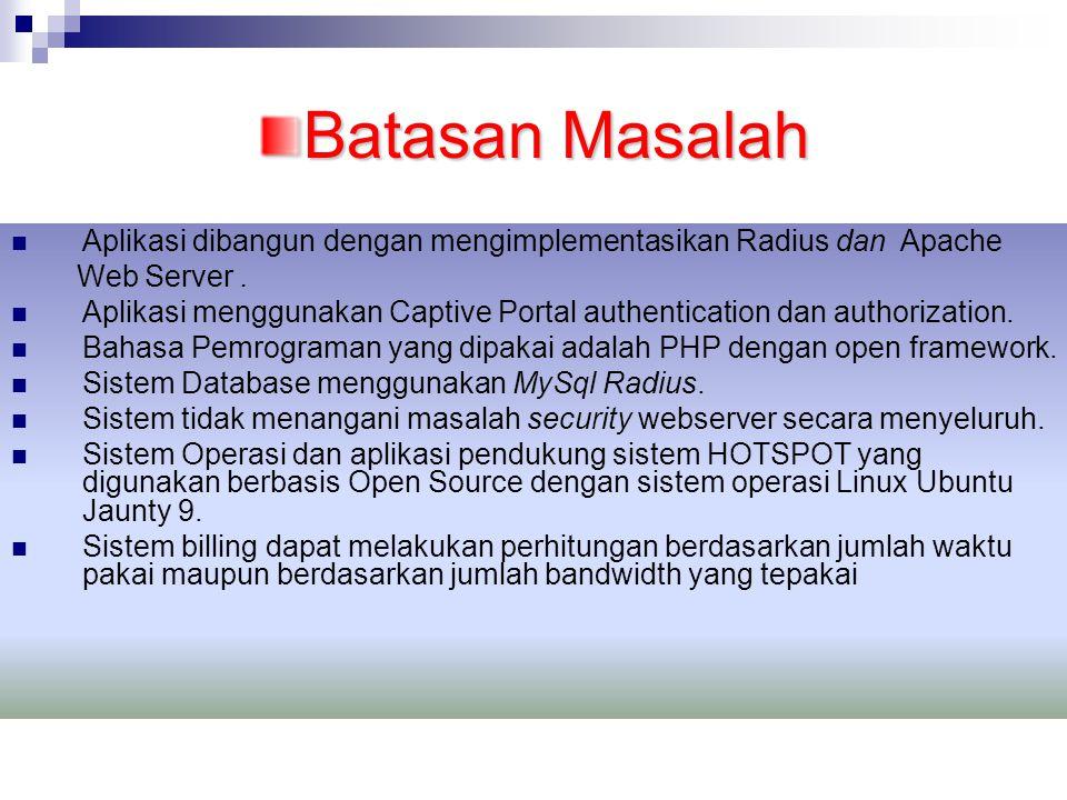 Batasan Masalah Aplikasi dibangun dengan mengimplementasikan Radius dan Apache. Web Server .