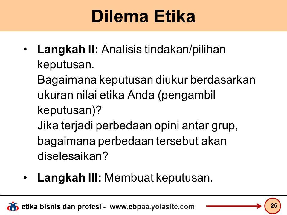 Dilema Etika Langkah II: Analisis tindakan/pilihan keputusan.