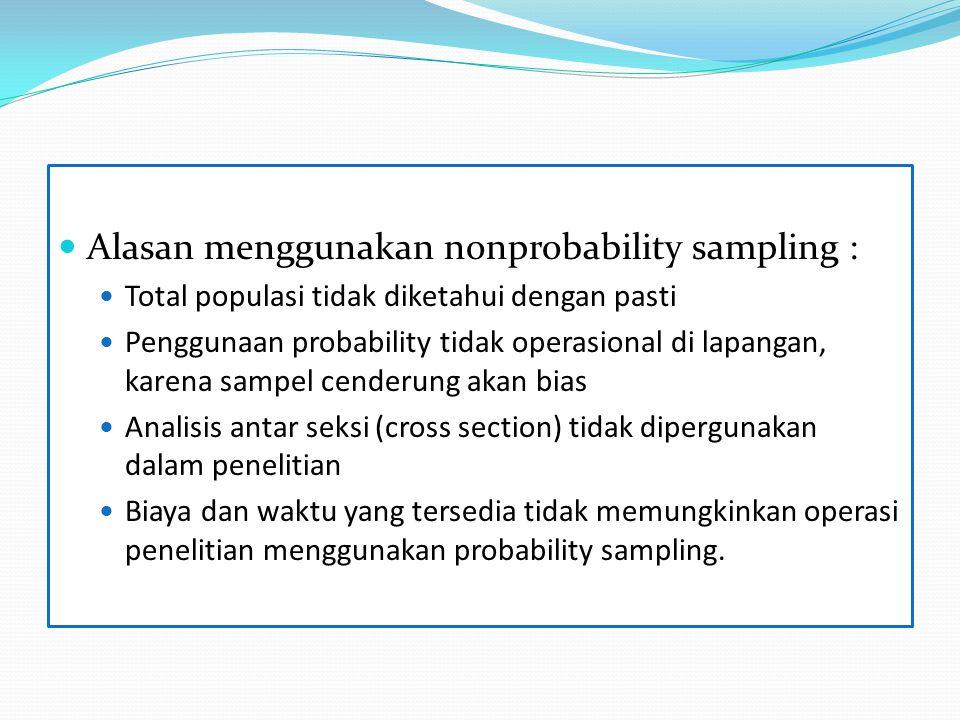 Alasan menggunakan nonprobability sampling :